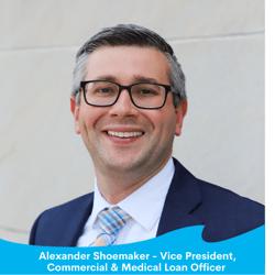 Alexander Shoemaker - Vice President, Commercial & Medical Loan Officer-2